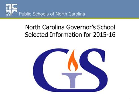 North Carolina Governor's School Selected Information for 2015-16 1.