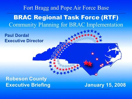 1 Fort Bragg and Pope Air Force Base BRAC Regional Task Force (RTF) Community Planning for BRAC Implementation Robeson County Executive Briefing January.