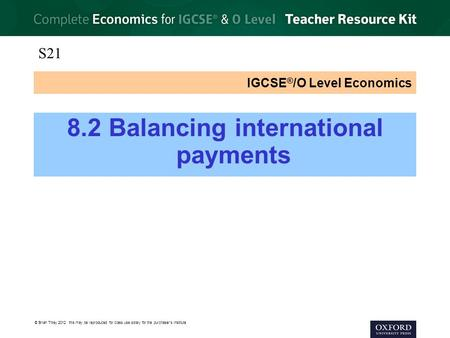 © Brian Titley 2012: this may be reproduced for class use solely for the purchaser's institute IGCSE ® /O Level Economics 8.2 Balancing international payments.