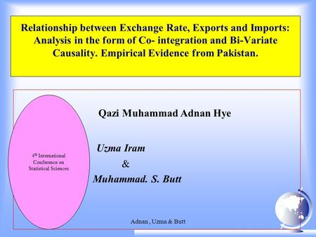 Adnan, Uzma & Butt Relationship between Exchange Rate, Exports and Imports: Analysis in the form of Co- integration and Bi-Variate Causality. Empirical.