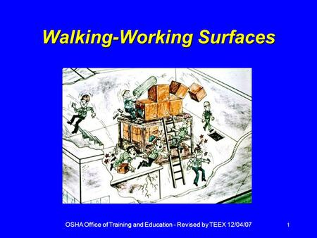 OSHA Office of Training and Education - Revised by TEEX 12/04/07 1 Walking-Working Surfaces.