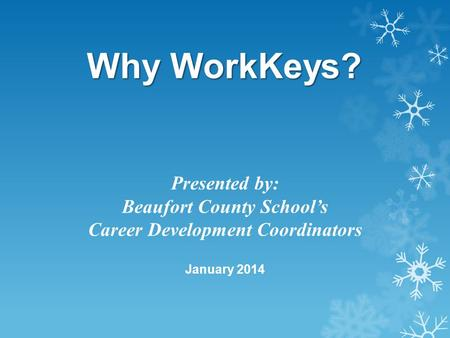 Why WorkKeys? Presented by: Beaufort County School's Career Development Coordinators January 2014.