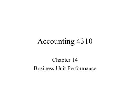 Accounting 4310 Chapter 14 Business Unit Performance.