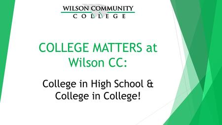 COLLEGE MATTERS at Wilson CC: College in High School & College in College!