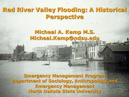 Emergency Management Program Department of Sociology, Anthropology and Emergency Management North Dakota State University Red River Valley Flooding: A.