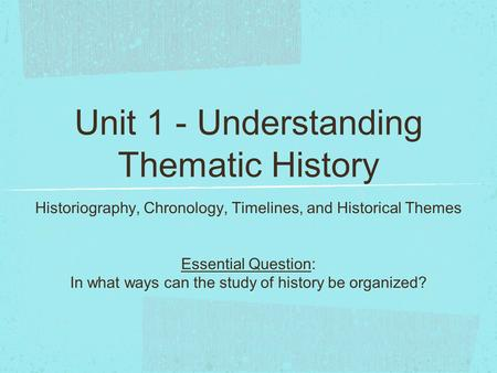 Unit 1 - Understanding Thematic History