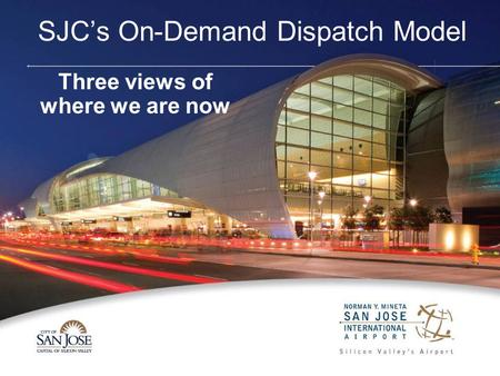 SJC's On-Demand Dispatch Model Three views of where we are now.