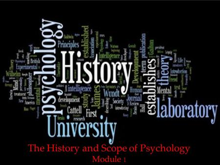 1 The History and Scope of Psychology Module 1. 2.