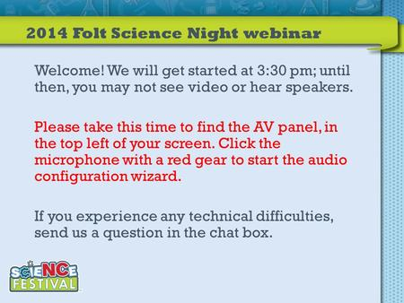 2014 Folt Science Night webinar Welcome! We will get started at 3:30 pm; until then, you may not see video or hear speakers. Please take this time to find.