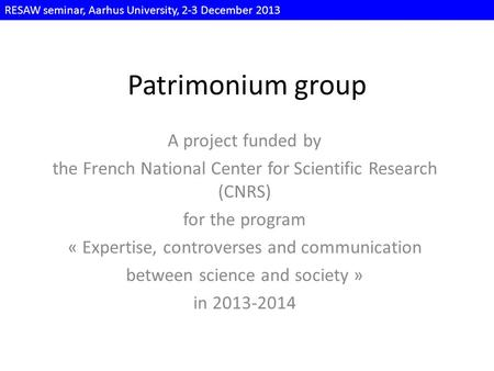 Patrimonium group A project funded by the French National Center for Scientific Research (CNRS) for the program « Expertise, controverses and communication.