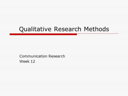 Qualitative Research Methods Communication Research Week 12.