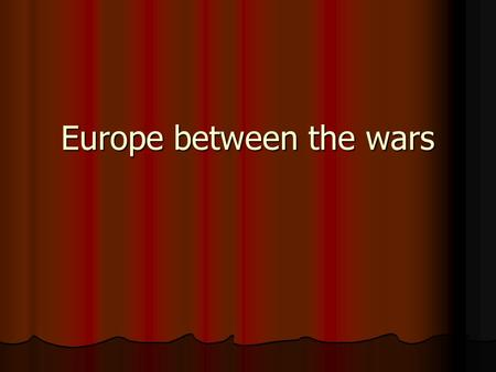 Europe between the wars. Hiperinflation 4 forms of government Democratic Democratic Authoritarian Authoritarian Totalitarian Totalitarian Colonial Colonial.
