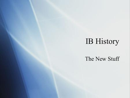 IB History The New Stuff. Aims  promote an understanding of history as a discipline, including the nature and diversity of its sources, methods and interpretations.