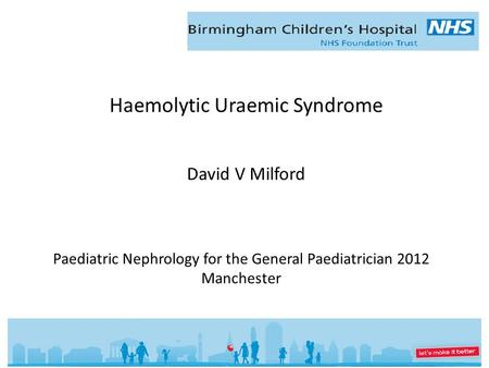 Haemolytic Uraemic Syndrome David V Milford Paediatric Nephrology for the General Paediatrician 2012 Manchester.