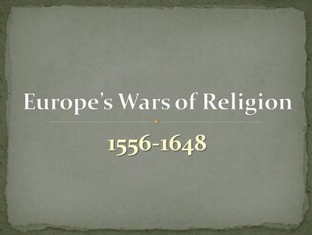 1556-1648. Spain's Catholic Crusades (1556 -1598) Spain's Catholic Crusades (1556 -1598) Wars of Phillip II Wars of Phillip II French Civil Wars ( 1562.
