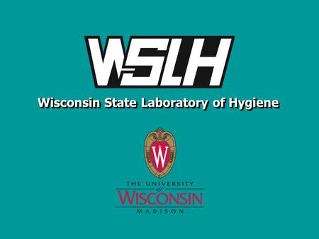 Wisconsin State Laboratory of Hygiene. WISCONSIN STATE LABORATORY OF HYGIENE 2 Shiga Toxin-Producing E. coli in Wisconsin: Past, Present and Future WCLN.