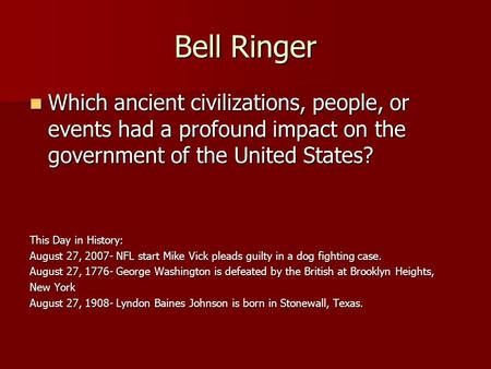 Bell Ringer Which ancient civilizations, people, or events had a profound impact on the government of the United States? Which ancient civilizations, people,