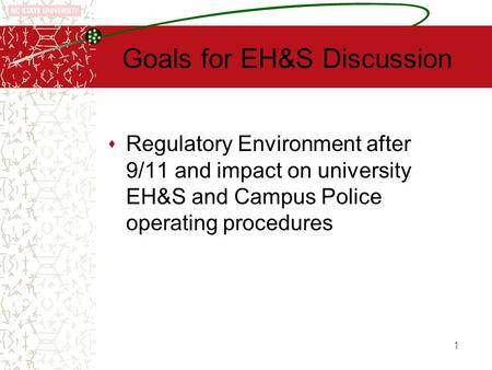 1 Goals for EH&S Discussion  Regulatory Environment after 9/11 and impact on university EH&S and Campus Police operating procedures.