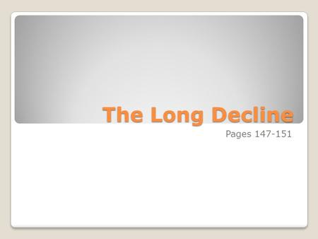 The Long Decline Pages 147-151. Decline Romans were stunned at the decline of their empire & looked for answers. Marcellinus pointed to these declining.