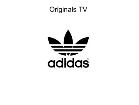 Originals TV. Overview A web-based TV channel available 24/7 adidas branded shows Non-adidas branded shows Overview◄ USP Why web Objective Content Word.