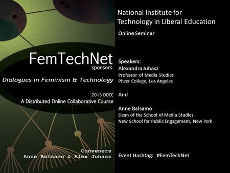 National Institute for Technology in Liberal Education Online Seminar Speakers: Alexandra Juhasz Professor of Media Studies Pitzer College, Los Angeles.