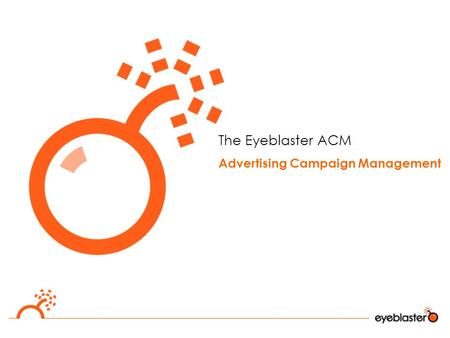 The Eyeblaster ACM Advertising Campaign Management.