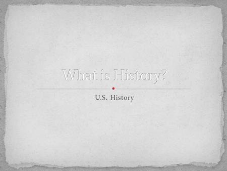 "U.S. History. History has many different definitions, depending on who you ask! Simply put, history is the study of the past. ""History is a set of lies."