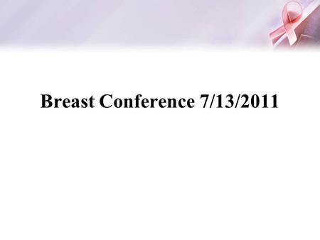 Breast Conference 7/13/2011. RC 2896849 51 AAF presenting with abnormal mammogram.