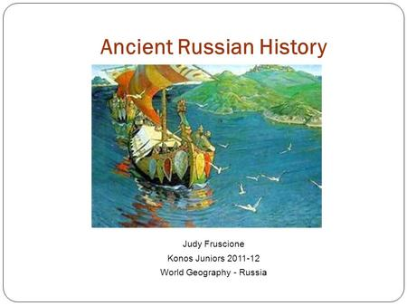 Ancient Russian History Judy Fruscione Konos Juniors 2011-12 World Geography - Russia.