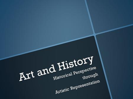 Art and History Historical Perspective through Artistic Representation.