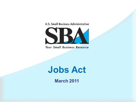 Jobs Act March 2011  Jobs Bill Updates  Parity  Comp Demo  MAS Set-asides  Misrepresentations  Subcontracting Payments & Plans.