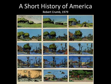 A Short History of America Robert Crumb, 1979. Your aim is to write a short presentation on a graphic narrative. Look at A Short History of America by.