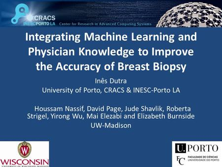 Integrating Machine Learning and Physician Knowledge to Improve the Accuracy of Breast Biopsy Inês Dutra University of Porto, CRACS & INESC-Porto LA Houssam.