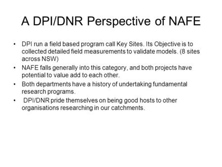 A DPI/DNR Perspective of NAFE DPI run a field based program call Key Sites. Its Objective is to collected detailed field measurements to validate models.