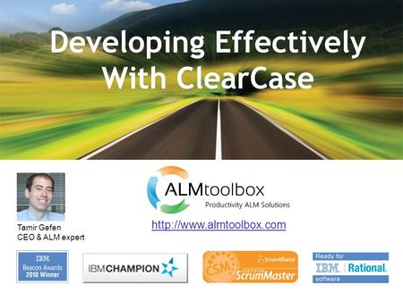 Developing Effectively With ClearCase  Tamir Gefen CEO & ALM expert.