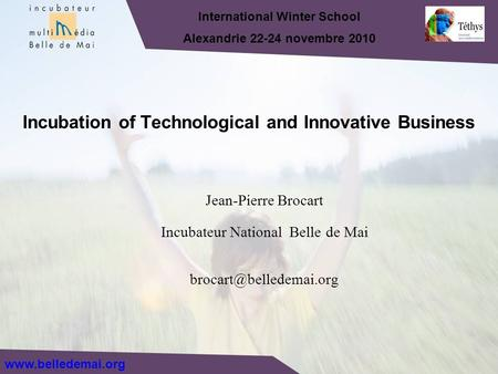 Jean-Pierre Brocart Incubateur National Belle de Mai Incubation of Technological and Innovative Business International Winter School.