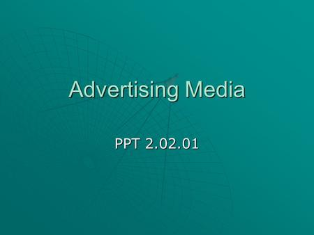 Advertising Media PPT 2.02.01. 2 Types of Media  Newspapers  Magazines  Internet web pages.