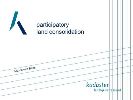 Participatory land consolidation Marco van Beek. 2 Why a new approach? Trends & developments:  Shift in responsibility from government to citizens 