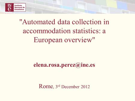 Automated data collection in accommodation statistics: a European overview Rome, 3 rd December 2012.