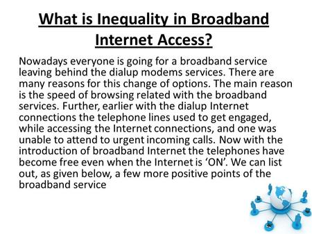 What is Inequality in Broadband Internet Access? Nowadays everyone is going for a broadband service leaving behind the dialup modems services. There are.