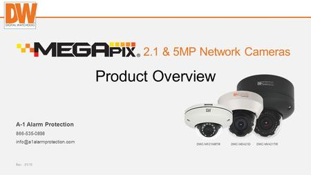 Digital-watchdog.com 2.1 & 5MP Network Cameras A-1 Alarm Protection 866-535-0898 Product Overview Rev : 01/15.