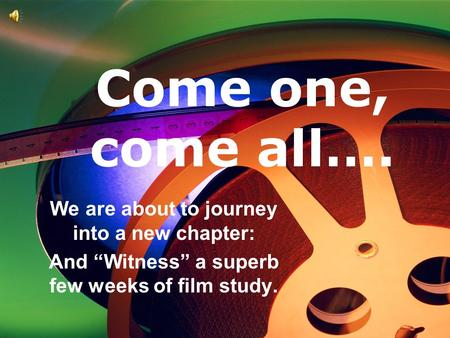 "Come one, come all…. We are about to journey into a new chapter: And ""Witness"" a superb few weeks of film study."