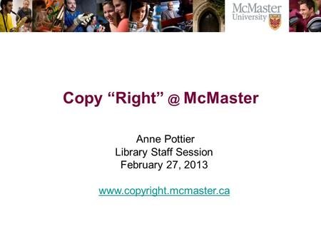 The Campaign for McMaster University Copy McMaster Anne Pottier Library Staff Session February 27, 2013