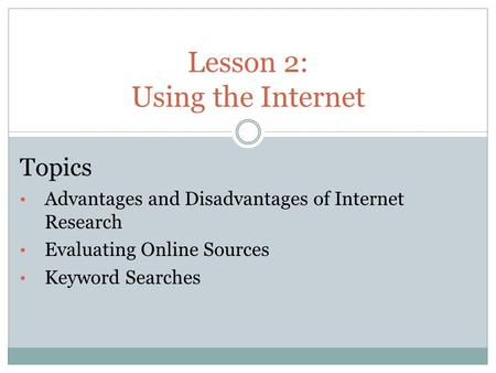 advantages of using the internet for research The advantage is 1 you can find current info 2 you can save time 3 you can get more specific answers.