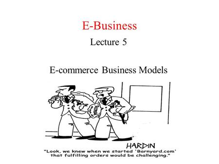 E-Business Lecture 5 E-commerce Business Models. E-commerce Models (applications) Three main categories: – Business to consumer (B2C) – Business to business.