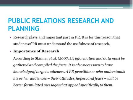 PUBLIC RELATIONS RESEARCH AND PLANNING Research plays and important part in PR. It is for this reason that students of PR must understand the usefulness.