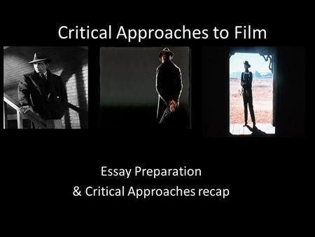 Critical Approaches to Film Essay Preparation & Critical Approaches recap.