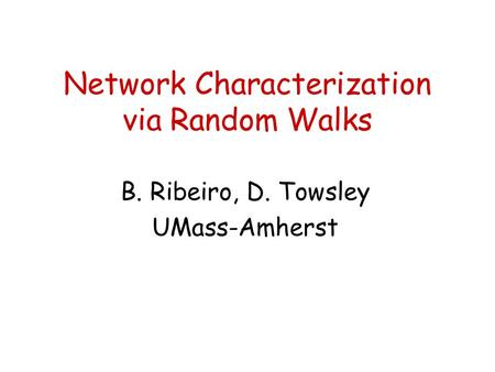Network Characterization via Random Walks B. Ribeiro, D. Towsley UMass-Amherst.