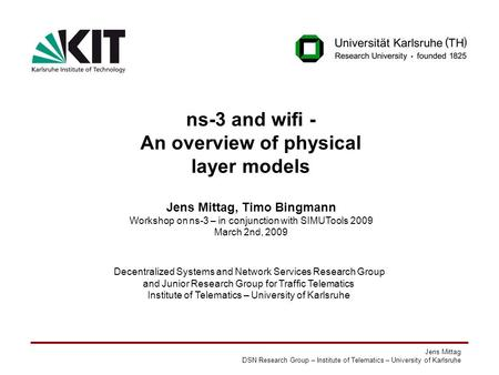 Jens Mittag DSN Research Group – Institute of Telematics – University of Karlsruhe ns-3 and wifi - An overview of physical layer models Jens Mittag, Timo.