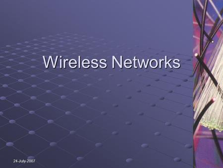 24-July-2007 Wireless Networks. Wireless Technologies Bluetooth, ZigBee & Wireless USB short range communication between devices typically controlled.